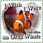 Books for Kids: I Wish I Were an Orca Whale:…