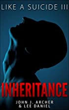 Like A Suicide III: Inheritance by John J.…