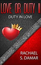 Love or Duty II: Duty in Love by Rachael S.…