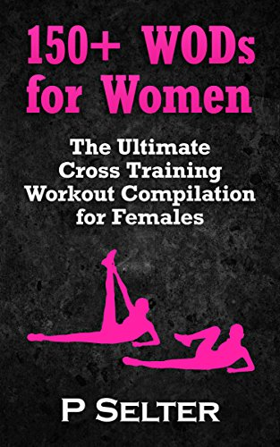 workouts-for-women-150-wods-for-women-the-ultimate-cross-training-workout-compilation-for-females-to-lose-weight-feel-great-bodyweight-training-bodybuilding-home-workout-gymnastics