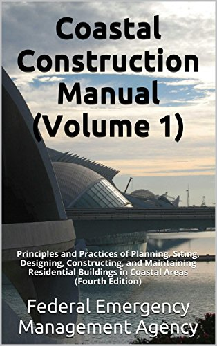 coastal-construction-manual-volume-1-principles-and-practices-of-planning-siting-designing-constructing-and-maintaining-residential-buildings-in-coastal-areas-fourth-edition