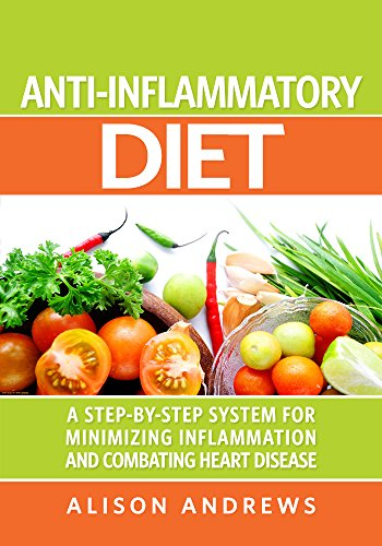 anti-inflammatory-diet-a-step-by-step-system-for-minimizing-inflammation-and-combating-heart-disease
