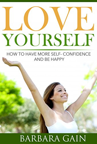 how-to-love-yourself-how-to-have-more-self-confidence-start-living-your-life-to-be-happy-again-how-to-love-yourself-feel-confident-and-be-happy-book-2