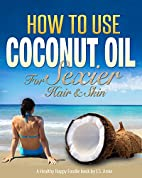 How To Use Coconut Oil For Sexier Skin &…