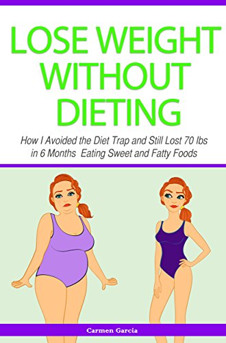 lose-weight-without-dieting-how-i-avoided-the-diet-trap-and-still-lost-70-ibs-in-6-months-eating-sweet-and-fatty-foods