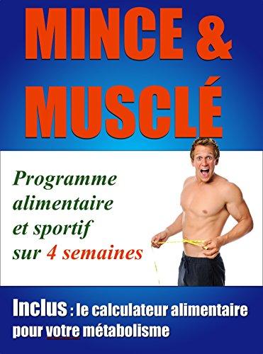 mince-et-muscl-en-4-semaines-programme-de-remise-en-forme-par-des-mthodes-scientifiquement-prouves-plan-nutritionnel-personnel-prise-de-muscle-rapide-et-optimale-french-edition