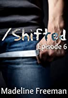 Shifted: Episode 6 by Madeline Freeman