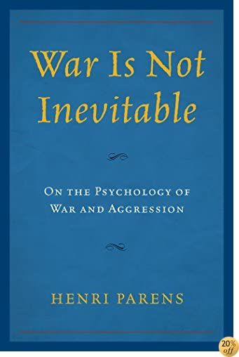 War Is Not Inevitable: On the Psychology of War and Aggression