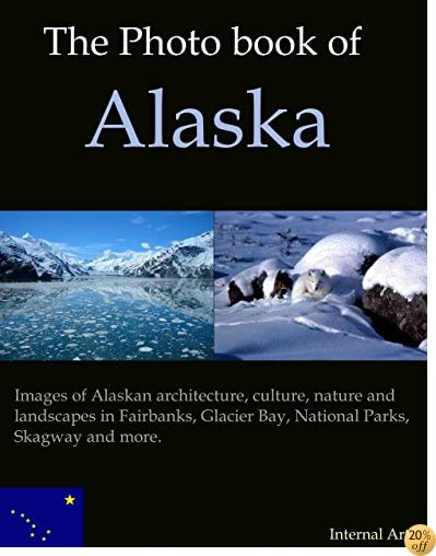 The Photo Book of Alaska. Images of Alaskan architecture, culture, nature, landscapes in Fairbanks, Glacier bay, National Parks, Skagway and more. (Photo Books 15)