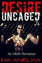 Desire Uncaged: An MMA Romance by Ina…