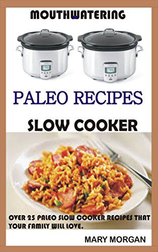 mouthwatering-paleo-recipes-slow-cooker-over-25-paleo-slow-cooker-recipes-that-your-family-will-love-paleoslow-cooker-diet-cook-book-beginners-low-carbgluten-free-weight-loss-book-1