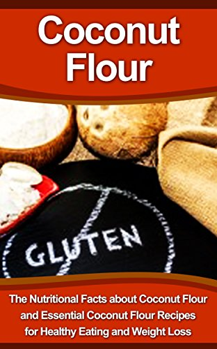 coconut-flour-the-nutritional-facts-about-coconut-flour-and-essential-coconut-flour-recipes-for-healthy-eating-and-weight-loss-coconut-flour-diet-recipes-coconut-flour-baking-coconut-flour-kindle