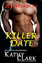KILLER DATE (SCANDALS Book 2) by Kathy Clark