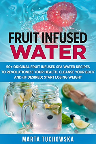 fruit-infused-water-50-original-fruit-infused-spa-water-recipes-to-revolutionize-your-health-cleanse-your-body-and-if-desired-start-losing-weight-weight-loss-alkaline-diet-book-1