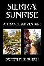 Sierra Sunrise: A Travel Adventure by…
