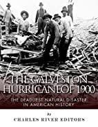 The Galveston Hurricane of 1900: The…