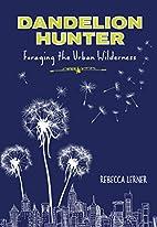 Dandelion Hunter: Foraging the Urban…