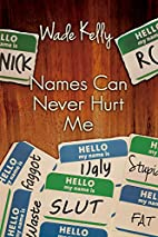 Names Can Never Hurt Me by Wade Kelly