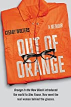 Out of Orange: A Memoir by Cleary Wolters