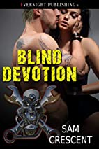 Blind Devotion by Sam Crescent
