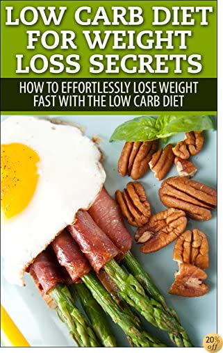 TLow Carb: Low Carb, Weight Loss, Secrets To Effortlessly Lose Your Weight FAST!! (Dash Diet, Slow Cooker Meals, Low Carb Cookbook, Low Carb Recipes, Low Carb Diet, Low Carb, Paleo Diet)