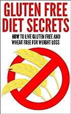 Gluten Free Diet Secrets: How To Live Gluten…