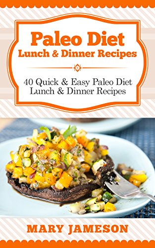 paleo-diet-lunch-dinner-recipes-40-quick-and-easy-paleo-diet-lunch-and-dinner-recipes-paleo-diet-cookbook-meal-by-meal-book-3