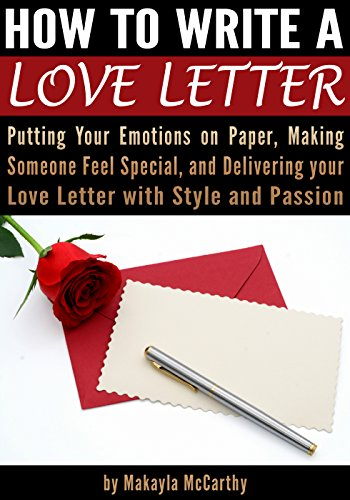 how-to-write-a-love-letter-putting-your-emotions-on-paper-making-someone-feel-special-and-delivering-your-love-letter-with-style-and-passion
