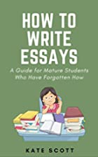 How to Write Essays: A Guide for Mature…