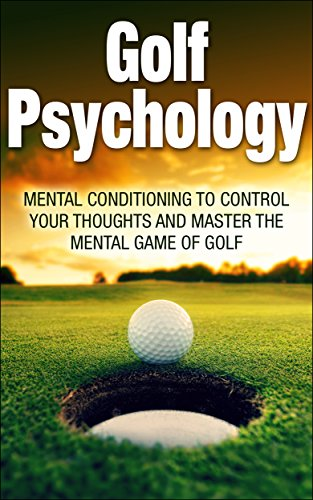golf-psychology-mental-conditioning-to-control-your-thoughts-and-master-the-mental-game-of-golf-golf-psychology-golf-psychology-sports-psychology-mental-game-of-golf-control-your-thoughts