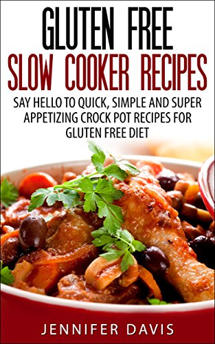 gluten-free-crock-pot-recipes-say-hello-to-quick-simple-and-super-appetizing-slow-cooker-recipes-for-a-gluten-free-diet