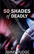 Fifty Shades of Deadly by Jimmy Pudge