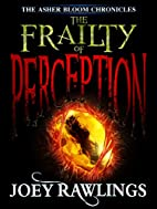 THE FRAILTY OF PERCEPTION (THE ASHER BLOOM…