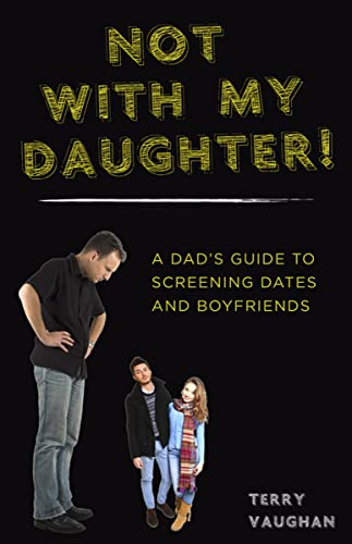 not-with-my-daughter-a-dads-guide-to-screening-dates-and-boyfriends