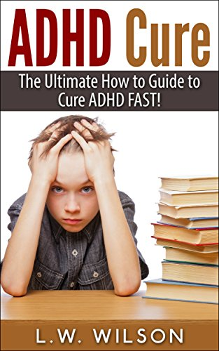 adhd-cure-the-ultimate-how-to-guide-to-cure-adhd-fast-adhd-adhd-adult-adhd-child-adhd-diet-adhd-does-not-exist-adhd-parenting-adhd-without-drugs-adhd-books
