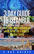Turkey Travel: 3 Day Guide to Istanbul, A…
