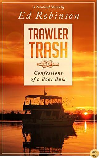 TTrawler Trash: Confessions of a Boat Bum