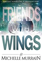 Friends with Wings by Michelle Murrain