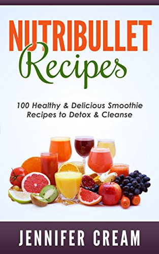 nutribullet-recipes-100-healthy-delicious-smoothie-recipes-to-detox-cleanse-smoothie-recipes-weight-loss-green-smoothies-low-carb-diet-bullet-recipes-detox-diet-cleanse