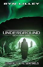 UNDERGROUND: Episode 3 - The Sentinels: An…
