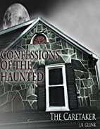 Confessions of the Haunted: The Caretaker by…