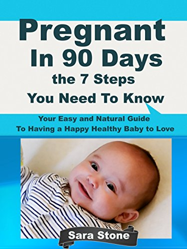 pregnant-in-90-days-the-7-steps-you-need-to-know-your-easy-and-natural-guide-to-having-a-happy-healthy-baby-to-love