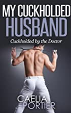 My Cuckholded Husband: Cuckholded by the…