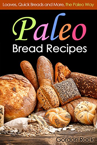 paleo-bread-recipes-loaves-quick-breads-and-more-the-paleo-way-paleo-diet-cookbook