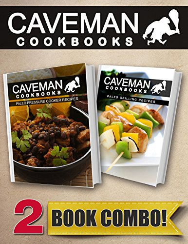 paleo-pressure-cooker-recipes-and-paleo-grilling-recipes-2-book-combo-caveman-cookbooks