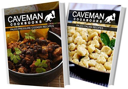paleo-pressure-cooker-recipes-and-paleo-italian-recipes-2-book-combo-caveman-cookbooks
