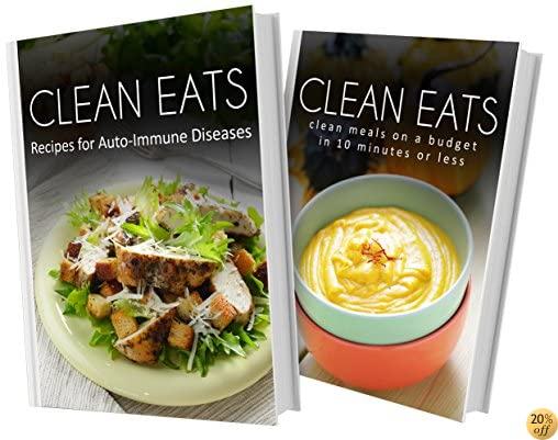 Recipes For Auto-Immune Diseases and Clean Meals On A Budget In 10 Minutes Or Less: 2 Book Combo (Clean Eats)