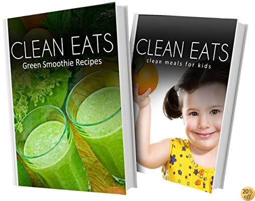 Green Smoothie Recipes and Clean Meals For Kids: 2 Book Combo (Clean Eats)
