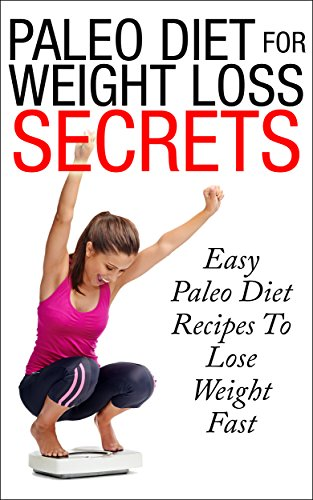 paleo-diet-for-weight-loss-secrets-easy-paleo-diet-recipes-to-lose-weight-fast-diet-weight-loss-diet-recipes-paleo