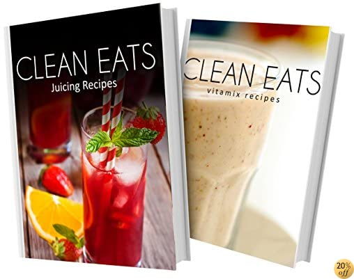 Juicing Recipes and Vitamix Recipes: 2 Book Combo (Clean Eats)